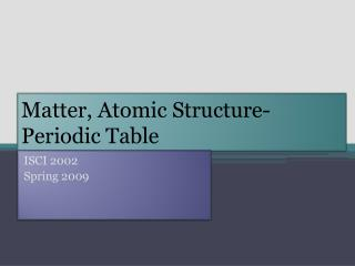 Matter, Atomic Structure-Periodic Table