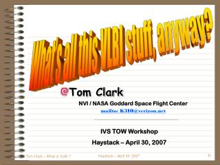 Tom Clark NVI / NASA Goddard Space Flight Center mailto: K3IO@verizon