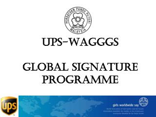 UPS-WAGGGS  GLOBAL SIGNATURE PROGRAMME