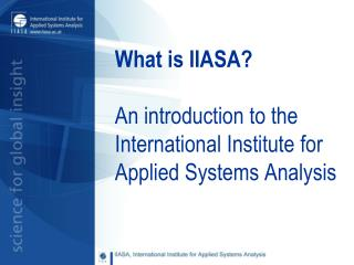 What is IIASA?  An introduction to the International Institute for Applied Systems Analysis