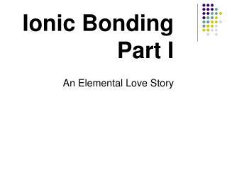 Ionic Bonding Part I
