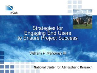 Strategies for Engaging End Users to Ensure Project Success William P Mahoney III