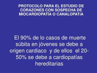 PROTOCOLO PARA EL ESTUDIO DE CORAZONES CON SOSPECHA DE MIOCARDIOPATÍA O CANALOPATíA