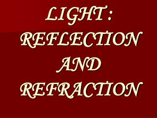 LIGHT : REFLECTION AND REFRACTION