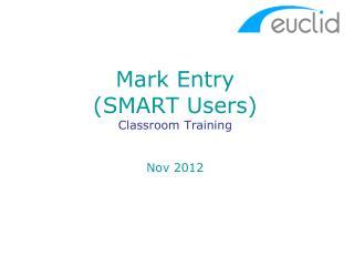 Mark Entry (SMART Users) Classroom Training Nov 2012