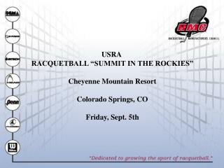 "USRA  RACQUETBALL ""SUMMIT IN THE ROCKIES"" Cheyenne Mountain Resort Colorado Springs, CO"