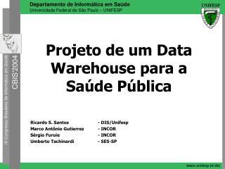 Projeto de um Data Warehouse para a Saúde Pública