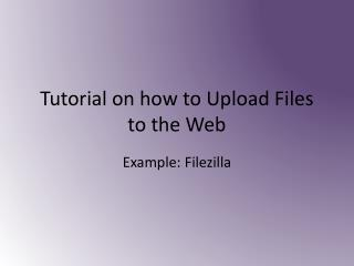 Tutorial on how to Upload Files to the Web