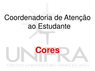 Coordenadoria de Atenção ao Estudante Cores