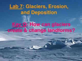 Lab 7 : Glaciers, Erosion, and Deposition