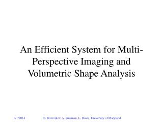 An Efficient System for Multi-Perspective Imaging and Volumetric Shape Analysis