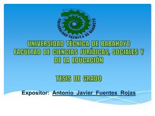 Expositor:   Antonio  Javier  Fuentes  Rojas