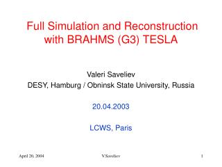 Full Simulation and Reconstruction with BRAHMS (G3) TESLA