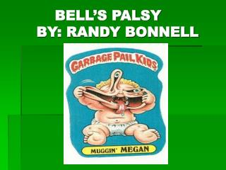 BELL'S PALSY      BY: RANDY BONNELL