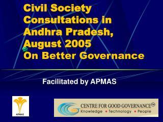 Civil Society Consultations in Andhra Pradesh, August 2005 On Better Governance