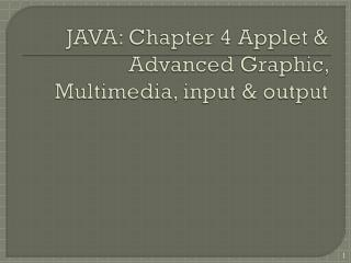 JAVA: Chapter 4 Applet & Advanced Graphic,  Multimedia, input & output