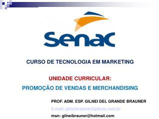 CURSO DE TECNOLOGIA EM MARKETING UNIDADE CURRICULAR: PROMOÇÃO DE VENDAS E MERCHANDISING