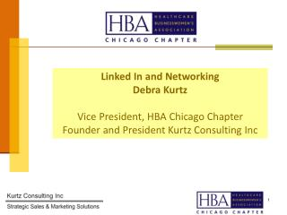 Linked In and Networking  Debra Kurtz Vice President, HBA Chicago Chapter