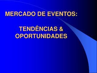 MERCADO DE EVENTOS: TENDÊNCIAS & OPORTUNIDADES