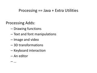 Processing == Java + Extra Utilities Processing Adds: Drawing functions