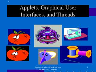 Applets, Graphical User Interfaces, and Threads
