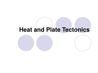 Heat and Plate Tectonics