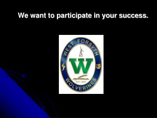 We want to participate in your success.