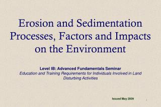 Erosion and Sedimentation  Processes, Factors and Impacts   on the Environment