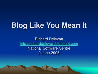Blog Like You Mean It