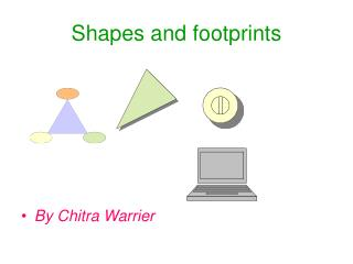 Shapes and footprints
