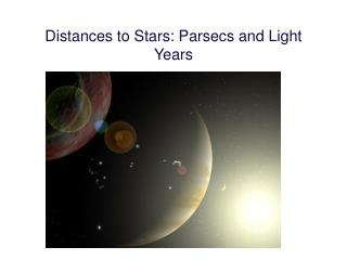 Distances to Stars: Parsecs and Light Years