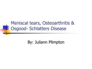 Meniscal tears, Osteoarthritis & Osgood- Schlatters Disease