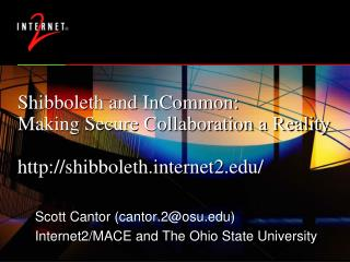Shibboleth and InCommon: Making Secure Collaboration a Reality shibbolethternet2/