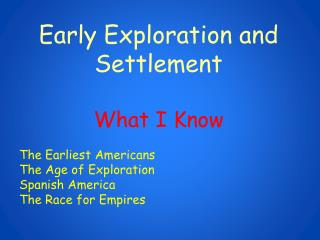 Early Exploration and Settlement What I Know The Earliest Americans The Age of Exploration
