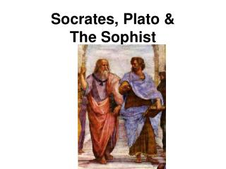 Socrates, Plato &  The Sophist