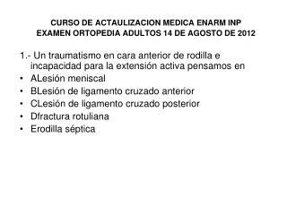 CURSO DE ACTAULIZACION MEDICA ENARM INP EXAMEN ORTOPEDIA ADULTOS 14 DE AGOSTO DE 2012