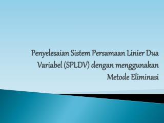 Penyelesaian Sistem Persamaan  Linier  Dua Variabel  (SPLDV)  dengan menggunakan Metode Eliminasi