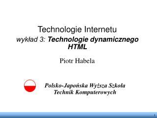 Technologie Internetu wykład 3: Technologie dynamicznego HTML Piotr Habela