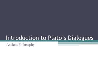 Introduction to Plato ' s Dialogues