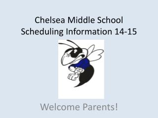 Chelsea Middle School Scheduling Information 14-15