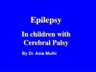 Epilepsy In children with   Cerebral Palsy