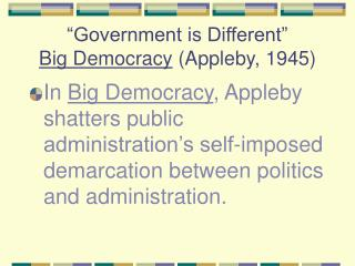 """""""Government is Different"""" Big Democracy  (Appleby, 1945)"""