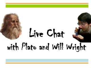 Live Chat with Plato and Will Wright