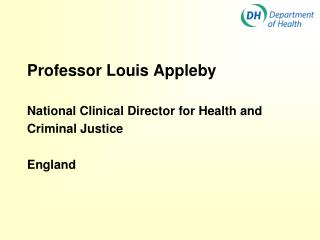 Professor Louis Appleby  National Clinical Director for Health and Criminal Justice  England