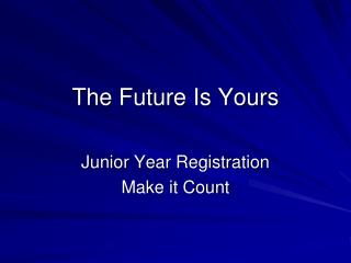 The Future Is Yours