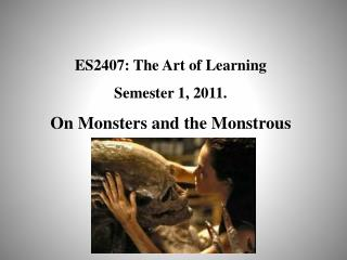 ES2407: The Art of Learning Semester 1, 2011. On Monsters and the Monstrous