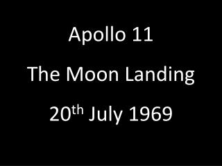 Apollo 11  The Moon Landing 20 th  July 1969
