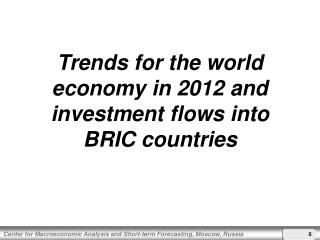Trends for the world economy in 2012 and investment flows into BRIC countries