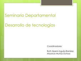Seminario Departamental Desarrollo de tecnologías