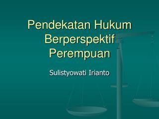 Pendekatan Hukum Berperspektif Perempuan